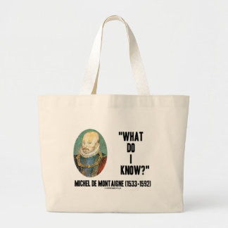 Michel de Montaigne What Do I Know? Quote Large Tote Bag