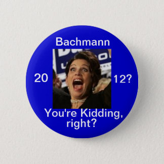 Michele Bachmann 2012? 2 Inch Round Button
