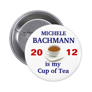 Michele Bachmann is my cup of tea 2 Inch Round Button