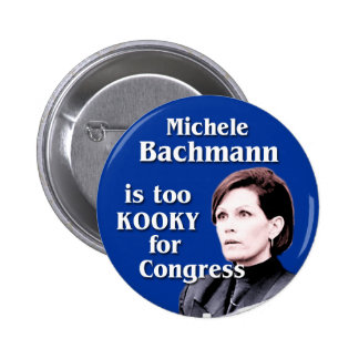 Michele Bachmann is too kooky for Congress 2 Inch Round Button