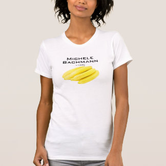 Michele Bachmann is totally Bananas T-Shirt