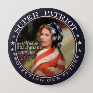Michele Bachmann, Super Patriot 4 Inch Round Button