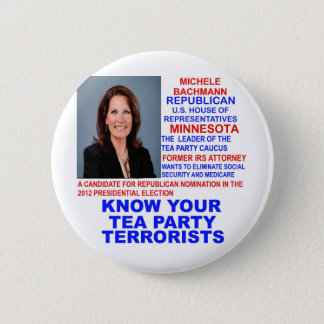 Michele Bachmann, Tea Party Terrorist 2 Inch Round Button