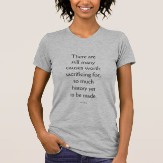 """MICHELLE OBAMA """"SO MUCH HISTORY YET TO BE MADE"""" T-Shirt"""
