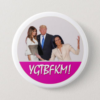 Michelle Obama to Melania Trump: YGTBFKM! 3 Inch Round Button