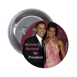 Michelle s Husband for President Obama Button