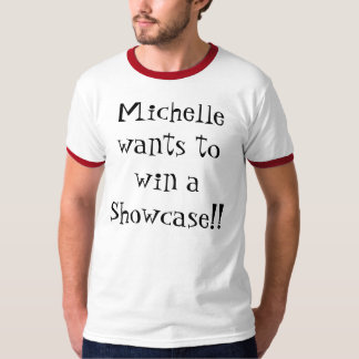 Michelle wants to win a showcase! T-Shirt
