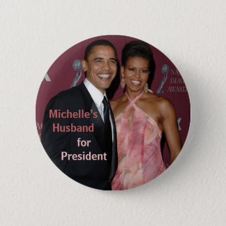 Michelle's Husband for President Obama Button