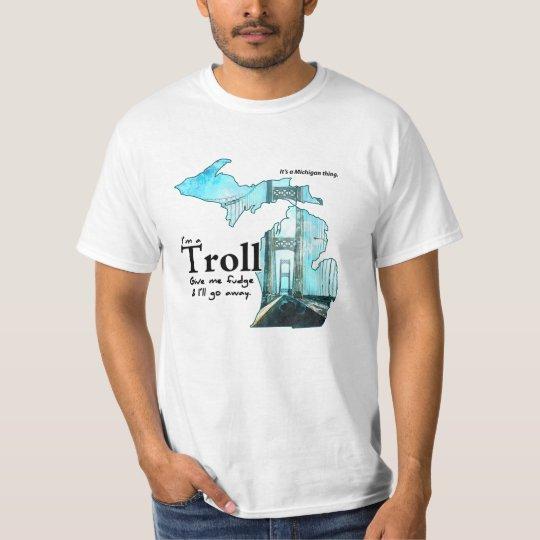 Michigan Troll: Give me Fudge! T-Shirt