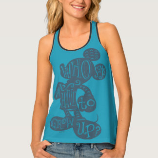 Mickey | Who Says We Have To Grow Up? Tank Top