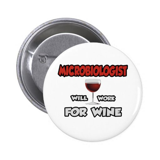 Microbiologist ... Will Work For Wine Pinback Button
