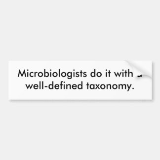 Microbiologists do it with a well-defined taxon... bumper sticker