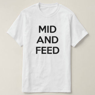Mid and Feed T-Shirt