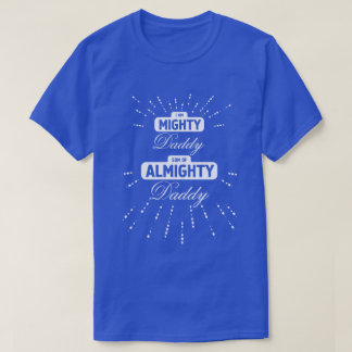 Mighty Daddy Almighty Daddy T-Shirt