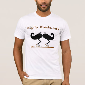 Mighty Mudstachers T-Shirt