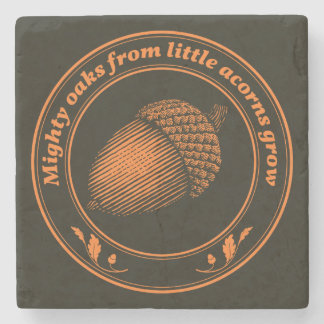 Mighty oaks from little acorns grow stone beverage coaster