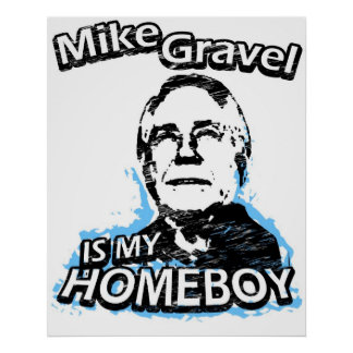 Mike Gravel is my homeboy Print
