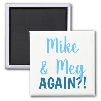 Mike & Meg Again!? Magnet