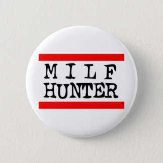 Milf Hunter -- T-Shirt 2 Inch Round Button