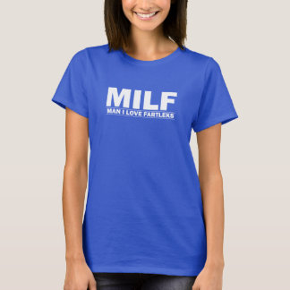 MILF (Man I Love Fartleks) T-Shirt