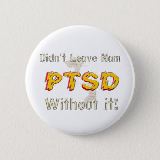 Military Didn't Leave Nam Without it! PTSD Button