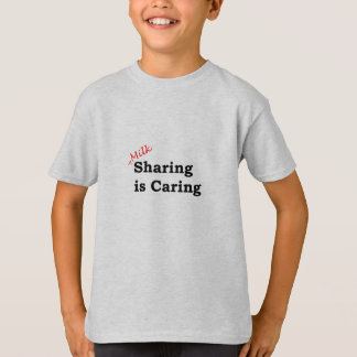 Milk sharing is caring with red and black writing T-Shirt