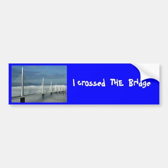 Millau-Bridge, I crossed  THE  Bridge Bumper Sticker