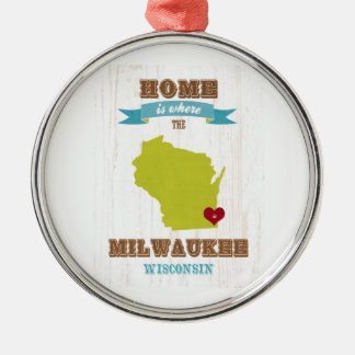 Milwaukee, Wisconsin Map – Home Is Where The Heart Metal Ornament