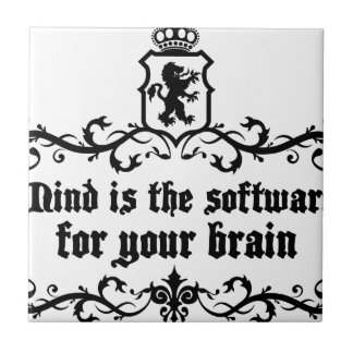 Mind Is A software For Your Brain Medieval quote Ceramic Tiles