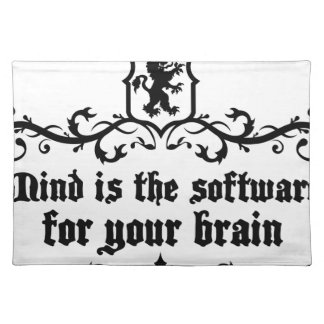 Mind Is A software For Your Brain Medieval quote Place Mat