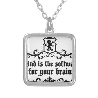 Mind Is A software For Your Brain Medieval quote Silver Plated Necklace