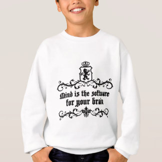 Mind Is A software For Your Brain Medieval quote Sweatshirt