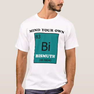 Mind Your Own Bismuth T-Shirt