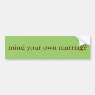 """mind your own marriage"" bumper sticker"