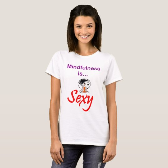 Mindfulness is Sexy T-Shirt