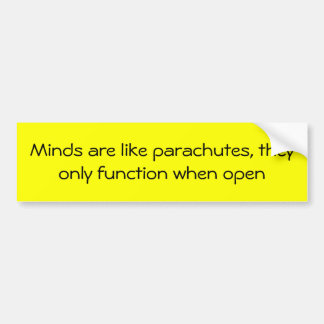 Minds are like parachutes bumper sticker