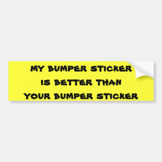 Mine is better than your's bumper sticker