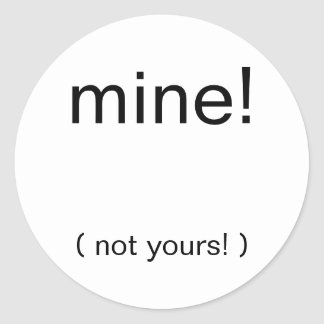 mine!, ( not yours! ) classic round sticker
