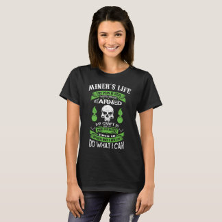 miners life the lain is real these scars were earn T-Shirt