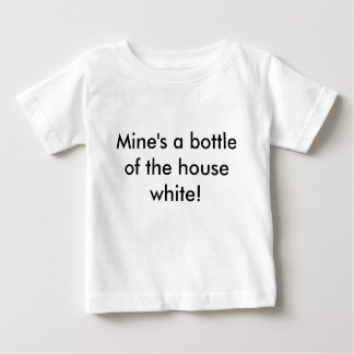 Mine's a bottle of the house white! t shirt