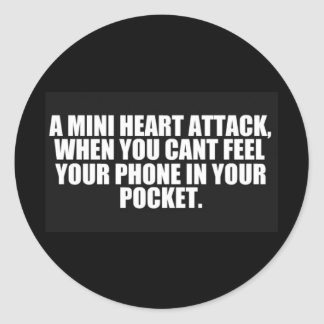 MINI HEART ATTACK WHEN CANT FEEL PHONE IN YOUR POC CLASSIC ROUND STICKER
