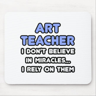 Miracles and Art Teachers Mouse Pad