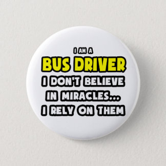 Miracles and Bus Drivers ... Funny 2 Inch Round Button
