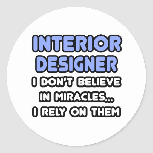 Miracles and Interior Designers Round Sticker
