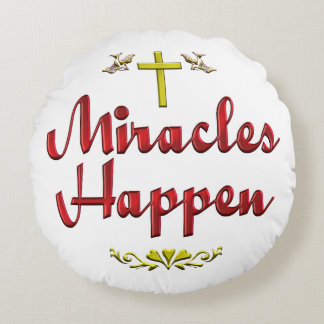 Miracles Happen Round Pillow