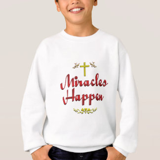 Miracles Happen Sweatshirt