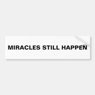 """Miracles Still Happen"" Bumper Sticker"