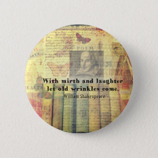 Mirth and Laughter Old Wrinkles Shakespeare Quote 2 Inch Round Button