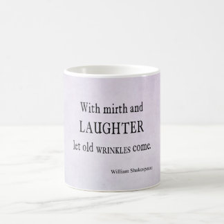Mirth and Laughter Old Wrinkles Shakespeare Quote Coffee Mug