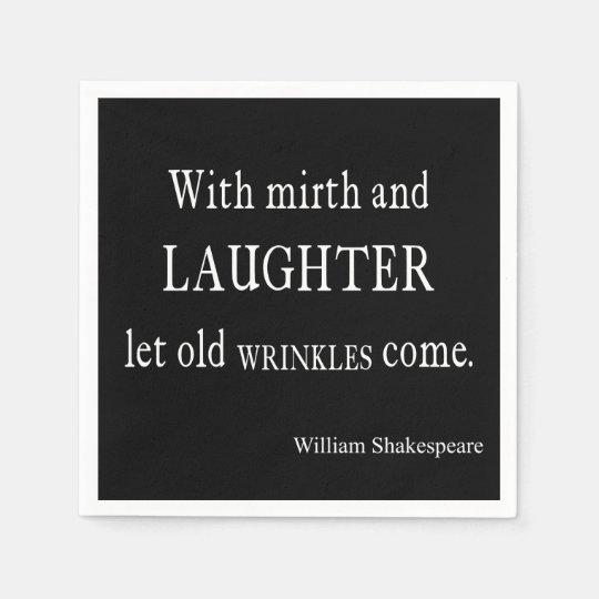 Mirth and Laughter Old Wrinkles Shakespeare Quote Disposable Napkins